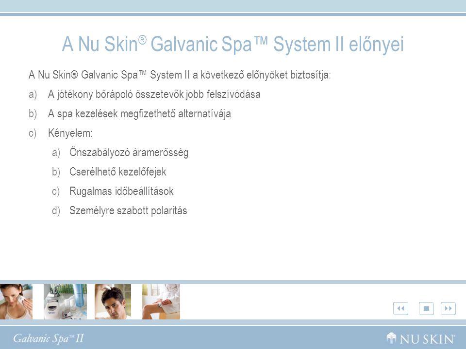 Előnyök A jótékony bőrápoló összetevők jobb felszívódása A Nu Skin® függő szabadalommal rendelkező felfedezése, amelyet szigorú felügyelet mellett lezajlott klinikai kutatások során tártak fel * kimutatta, hogy egy ötperces, illetve hosszabb galvánáramos kezelés még a kezelést követően 24 órával is javítja a kulcsfontosságú összetevők bőrbe jutását, beleértve a kezelés után használt öregedés-gátló készítmények felszívódását is.