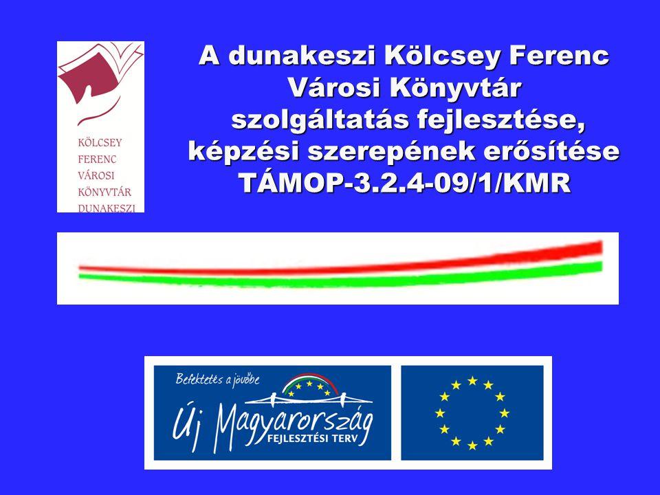 """TÁMOP-3.2.4-09/1/KMR A dunakeszi Kölcsey Ferenc Városi Könyvtár szolgáltatás fejlesztése, képzési szerepének erősítése """"Tudásdepó-Expressz Cél:  a minőségi oktatás, a formális oktatáson kívüli képzés és tanulás segítése  Könyvtári szolgáltatásokon keresztül az olvasási és digitális kompetenciák fejlesztése  Helyi és térségi igényekre épülő minőségi szolgáltatások nyújtása  Új lakossági rétegek bevonása  Otthonról is elérhető web-alapú szolgáltatások fejlesztése  A kulturális szolgáltatásokhoz való egyenlő esélyű hozzáférés"""