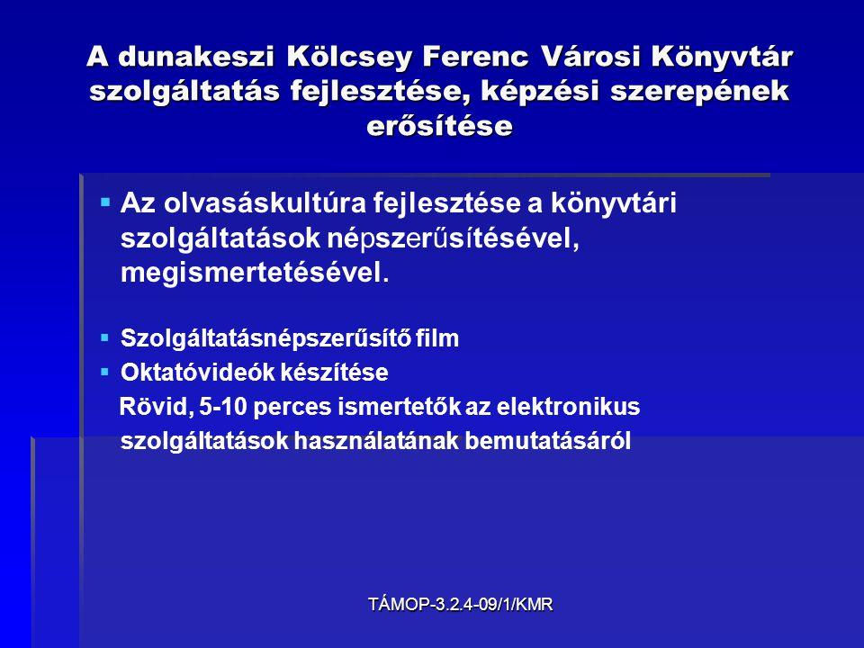 TÁMOP-3.2.4-09/1/KMR A dunakeszi Kölcsey Ferenc Városi könyvtár szolgáltatás fejlesztése, képzési szerepének erősítése   Távoli elérésű, esetenként 24 órán keresztül elérhető könyvtári online szolgáltatások megvalósítása.