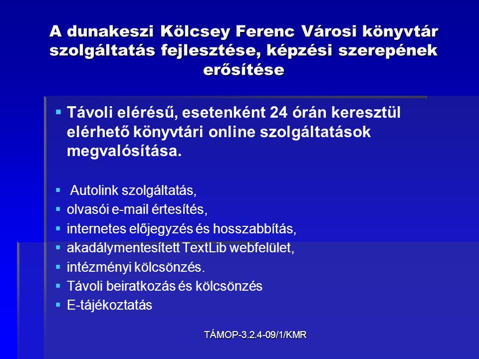 TÁMOP-3.2.4-09/1/KMR A dunakeszi Kölcsey Ferenc Városi könyvtár szolgáltatás fejlesztése, képzési szerepének erősítése  A könyvtárhasználatra irányuló digitális és információ keresési készségeket fejlesztő helyszíni és online programok, E-tájékoztatás   Mit, hogyan, elektronikus szolgáltatási kalauz   Orientációs foglalkozások a hátrányos helyzetű felnőttek részére   Egyéni igények szerinti konzultációs foglalkozások a hátrányos helyzetű általános iskolások részére