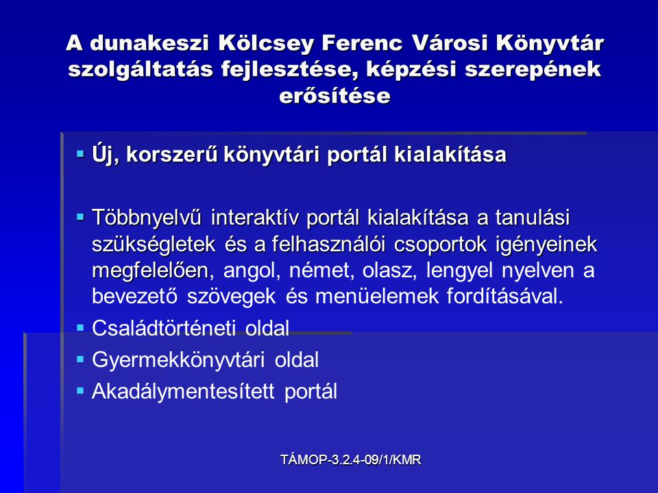 TÁMOP-3.2.4-09/1/KMR A dunakeszi Kölcsey Ferenc Városi Könyvtár szolgáltatás fejlesztése, képzési szerepének erősítése   Az olvasáskultúra fejlesztése.