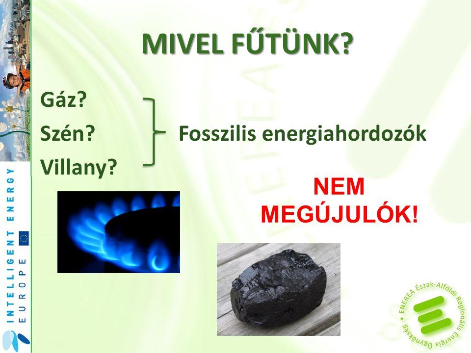 MIBŐL ÁLLÍTJUK ELŐ A VILLAMOS ENERGIÁT? Gáz? Szén?Nem megújulók Atom? IDŐVEL ELFOGYNAK!