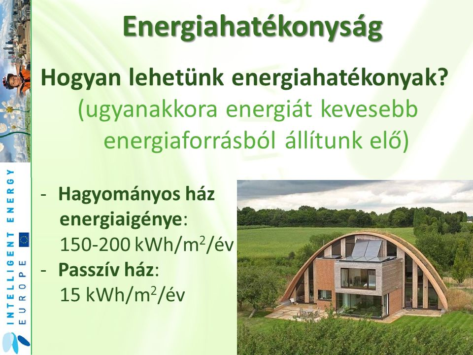 Energiahatékonyság Takarékoskodás: -Használjunk energiatakarékos izzókat -Szigetelés (műanyag ablak, ajtó, falszigetelés) -Háztartási gépek (A, A+) - -30-60% energia -Télen a belső hőm.