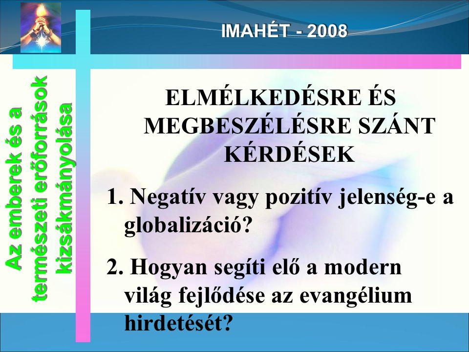 IMAHÉT - 2008 IMALÁNG FENNTARTÁSA 24/24 - 7/7 IMALÁNG FENNTARTÁSA 24/24 - 7/7 Az emberek és a természeti erőforrások kizsákmányolása