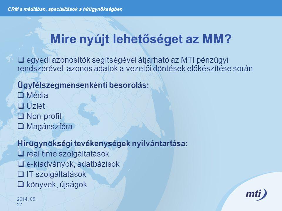 amire még alkalmas lett az MM…  megkötött szerződések és ajánlatok nyilvántartása  konkrét pénzügyi adatok rögzítése  MM-riport 2014.