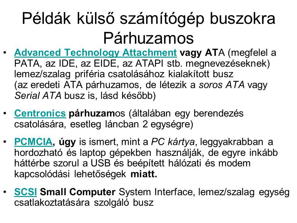 Példák külső számítógép buszokra soros •IEEE 1394 (FireWire)IEEE 1394 •RS-485RS-485 •Serial ATA or SATASerial ATA •Serial Storage Architecture (SSA)Serial Storage Architecture •Universal Serial Bus (USB)Universal Serial Bus