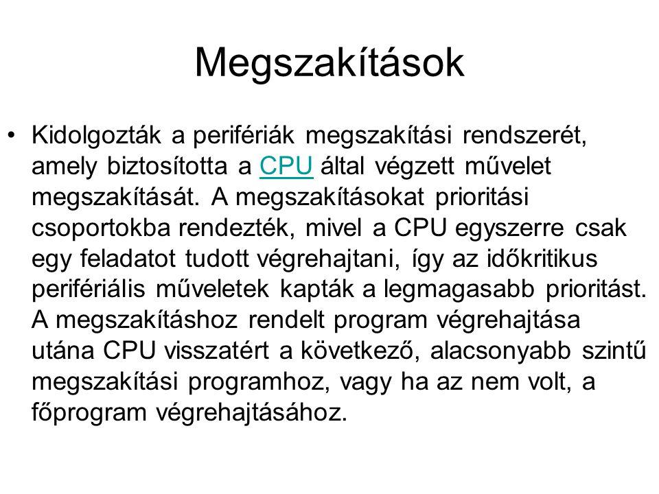 Problémák •Gyors CPU – lassú perifériavezérlő •Gyakorlatilag minden művelethez a CPU-t igénybe kellett venni (más feladatok végzésére már esetleg foglalt volt), tehát a CPU valódi áteresztőképessége drasztikusan leesett.