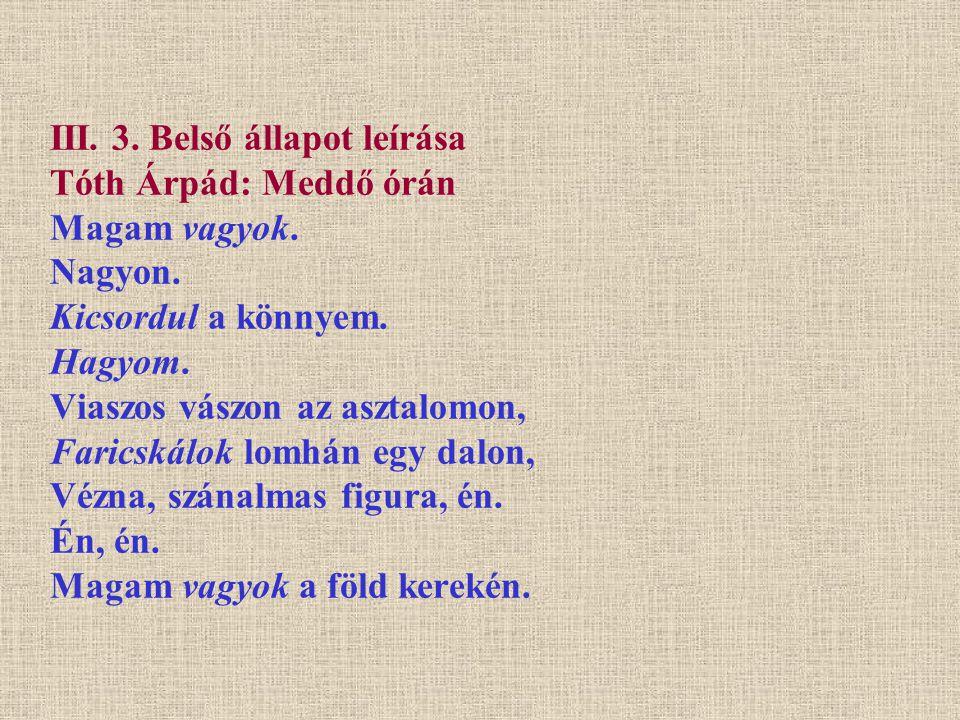 III.3. Belső állapot leírása (1. példa) Tóth Árpád: Meddő órán Magam vagyok.