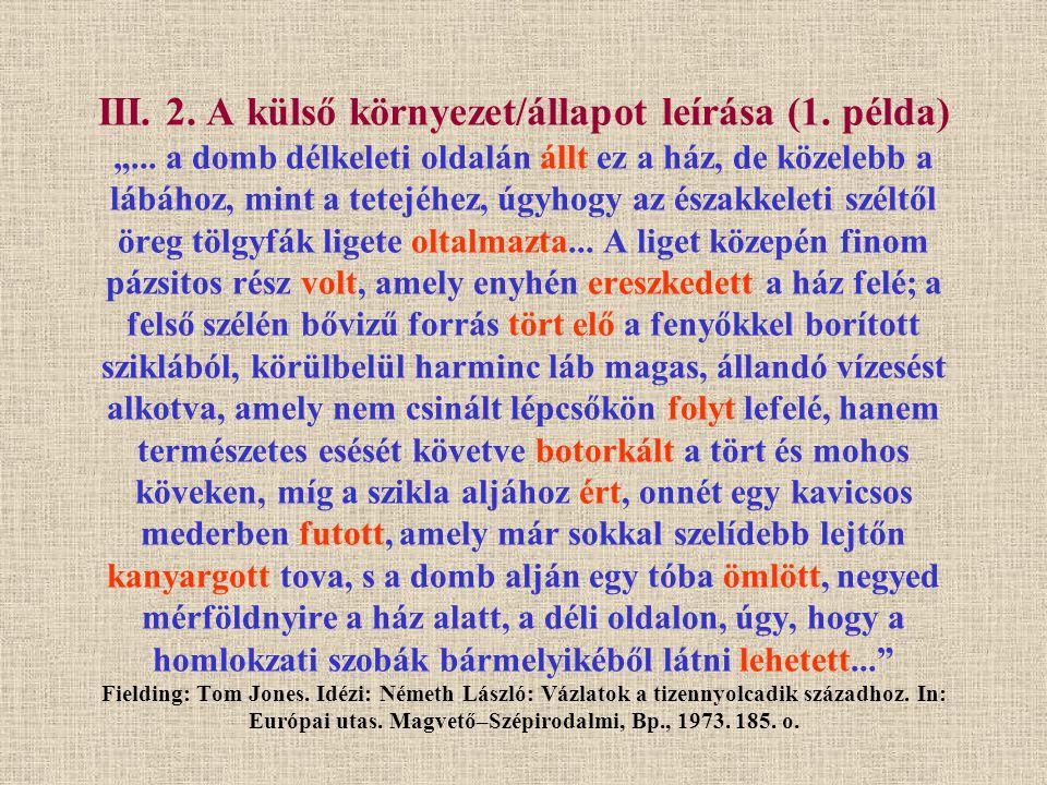 A 110 szavas szövegben mindössze 12 igét találunk (9,2%), s ezek zöme is dinamizmus nélküli vagy tompított dinamizmusú ige.