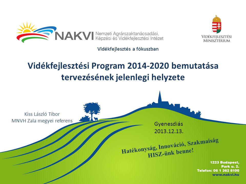A Vidékfejlesztési Program helye és szerepe a tervezésben Nemzeti célok/stratégiák EU Kohéziós politika Operatív Programok* Szakpolitikai Stratégiák Megyei fejlesztési Igények OFTK Partnerségi Megállapodás EU Prioritások EU 2020 Stratégia Nemzeti Reform Program CSF (Közös Stratégiai Keret) EU Prioritások EU 2020 Stratégia Nemzeti Reform Program CSF (Közös Stratégiai Keret) GINOP VEKOP TOP EFOP IKOP VP MAHOP * 1600/2012.
