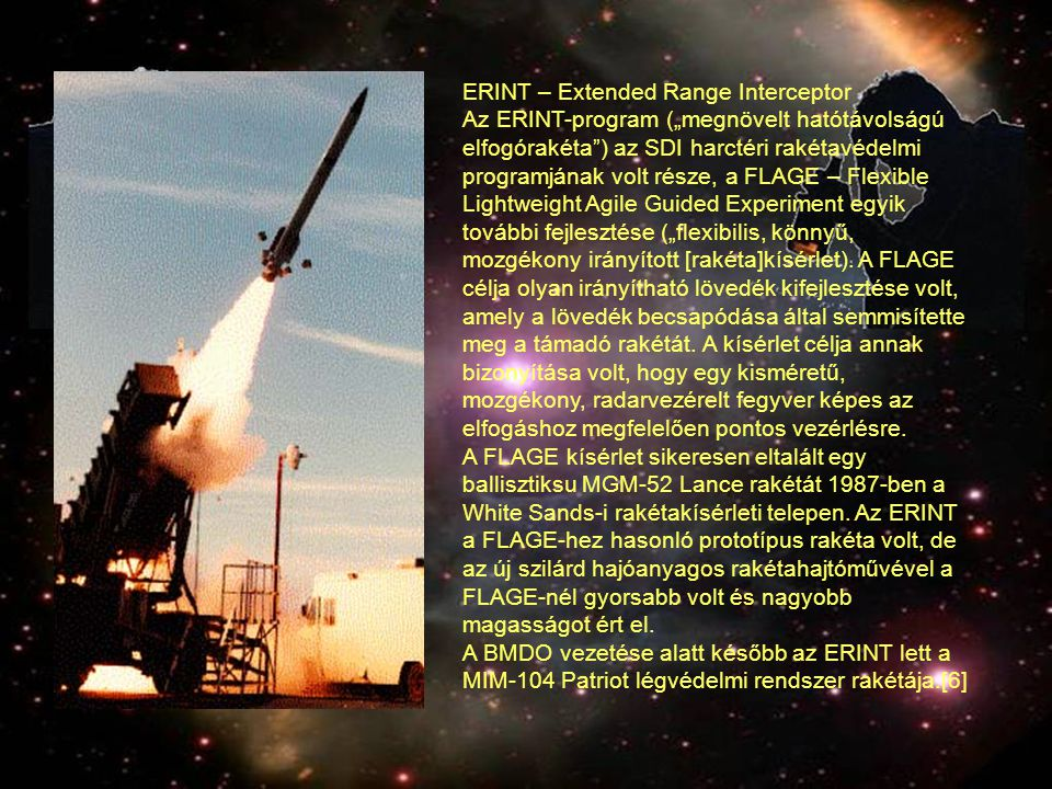 """HOE – Homing Overlay Experiment ( célkövető-eszköz kísérlet """") HOE – Homing Overlay Experiment A HOE ( célkövető-eszköz kísérlet"""") az amerikai hadsereg első olyan kísérleti rendszere volt, amelyik az ellenséges rakéta megsemmisítéséhez nem robbanást, hanem a lövedék becsapódását használta."""