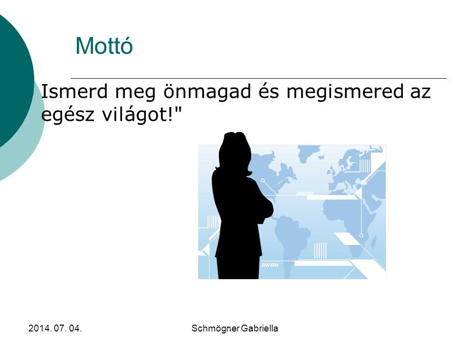 2014. 07. 04.Schmögner Gabriella Mottó  Ismerd meg önmagad és megismered az egész világot!
