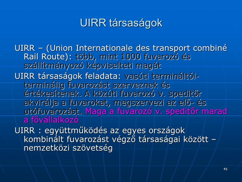 42 UIRR alapítása, elnevezése, alapelvei Alapítása: 1970-ben 8 kombitársaság Elnevezése: magyarul: Közúti-vasúti Kombitársaságok Nemzetközi Egyesülete- 1976 óta 1991-ben újraalapították Alapelvei: - Teljes fuvarozási szakaszon – beleértve a vasúti fuvarozást is – a közúti fuvarozó a fővállalkozó, - Az UIRR társaságok tulajdonosai között a közúti fuvarozás képviselőinek kell többségben lenniük, - Minden közúti fuvarozónak szabad hozzáférhetőséget kell biztosítani a vasúti szolgáltatáshoz