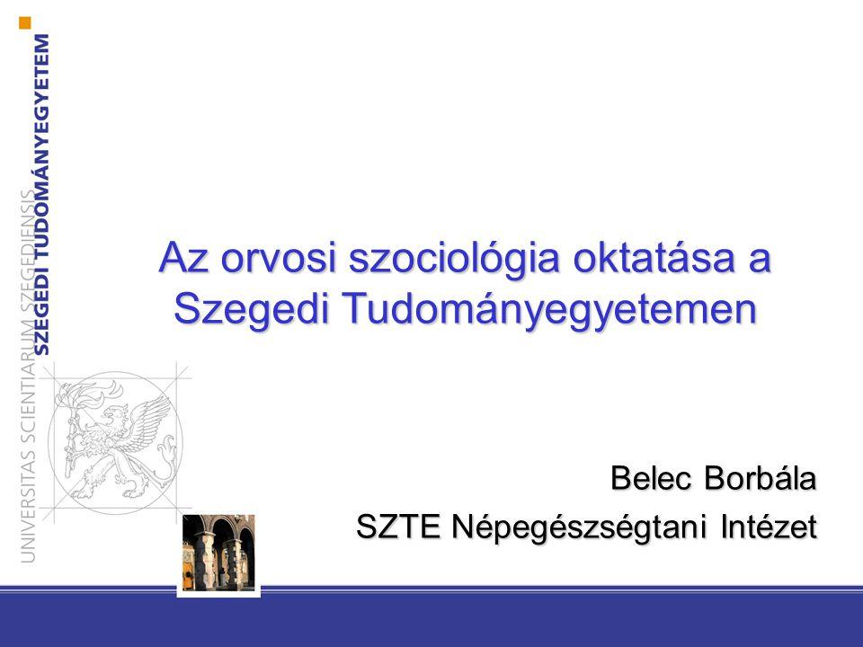 Orvosi szociológia oktatása •tanszék: SZTE ÁOK Népegészségtani Intézet •a magatartástudományi modul része •oktatók: –Molnár Regina (GYED) –Külső munkatárs: Deli Mónika –Belec Borbála •II.