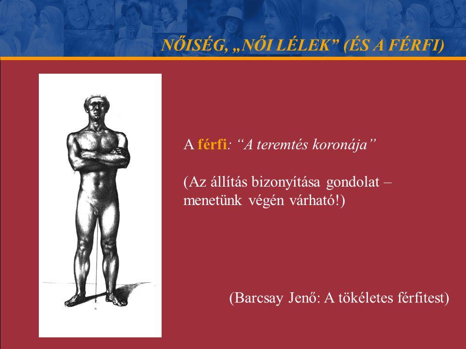 """NŐISÉG, """"NŐI LÉLEK (ÉS A FÉRFI) A férfi nagyobb izomtömegű, izomerejű, gyorsulási képessége, mozgásigénye, mozgástevékenysége fokozott, egyszeri, gyors fizikai csúcsteljesítményre képesebb."""