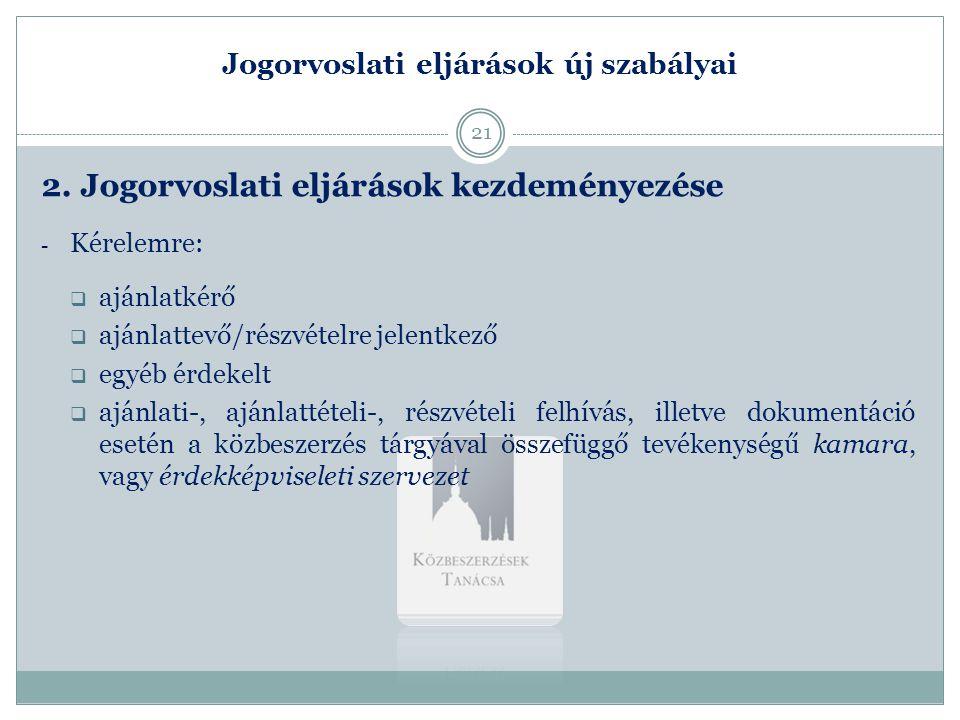 Jogorvoslati eljárások új szabályai - Hivatalból:  KT elnöke  ÁSZ  Kormány által kijelölt belső ellenőrzési szerv  Közigazgatási hivatal  Kincstár  Országgyűlési biztos  Támogatást nyújtó/közreműködő szervezet  KSZF  GVH  Kormány által az uniós/nemzetközi támogatások ellenőrzésére kijelölt szerv 22