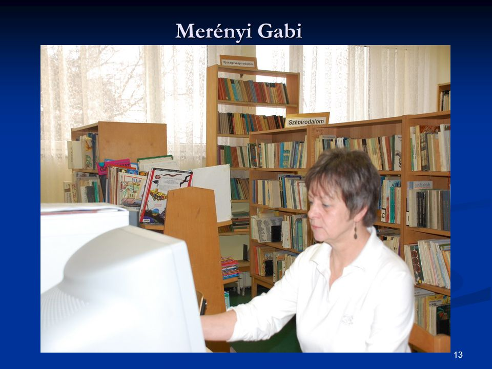 14 Merényi Gabriella  A Bartók Béla úti épület könyvtárostanára Merényi Gabriella, aki magyar-történelem szakos főiskolai végzettségével már évtizedek óta az intézményben dolgozik.