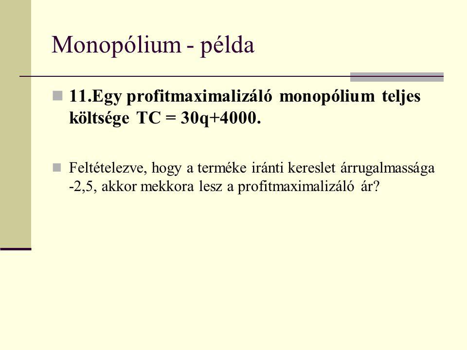 Monopólium - árdiszkrimináció Elsőfokú árdiszkrimináció – a monopólium minden fogyasztó rezervációs árát ismeri és mindegyiknek ezen az áron adja el a terméket; Másodfokú árdiszkrimináció – a monopólium a vásárolt mennyiség alapján határoz meg különböző árakat; Harmadfokú árdiszkrimináció – a monopólium a fogyasztókat két csoportra osztja, és a különböző csoportoknak eltérő árat határoz meg.