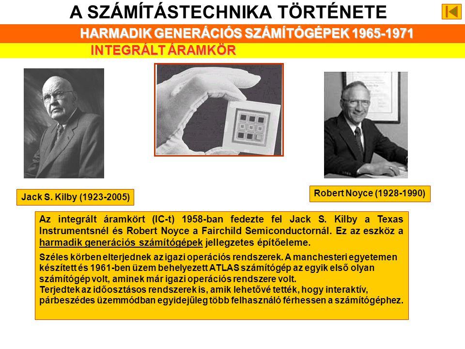 A SZÁMÍTÁSTECHNIKA TÖRTÉNETE HARMADIK GENERÁCIÓS SZÁMÍTÓGÉPEK 1965-1971 INTEGRÁLT ÁRAMKÖR Az integrált áramkört (IC-t) 1958-ban fedezte fel Jack S.