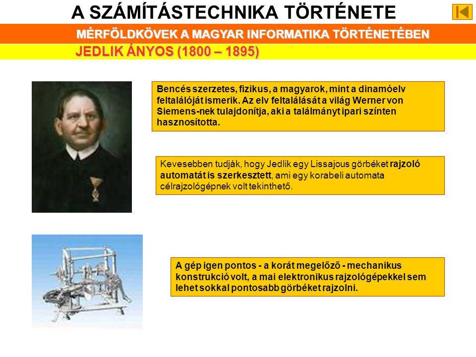 A SZÁMÍTÁSTECHNIKA TÖRTÉNETE MÉRFÖLDKÖVEK A MAGYAR INFORMATIKA TÖRTÉNETÉBEN JEDLIK ÁNYOS (1800 – 1895) Bencés szerzetes, fizikus, a magyarok, mint a dinamóelv feltalálóját ismerik.