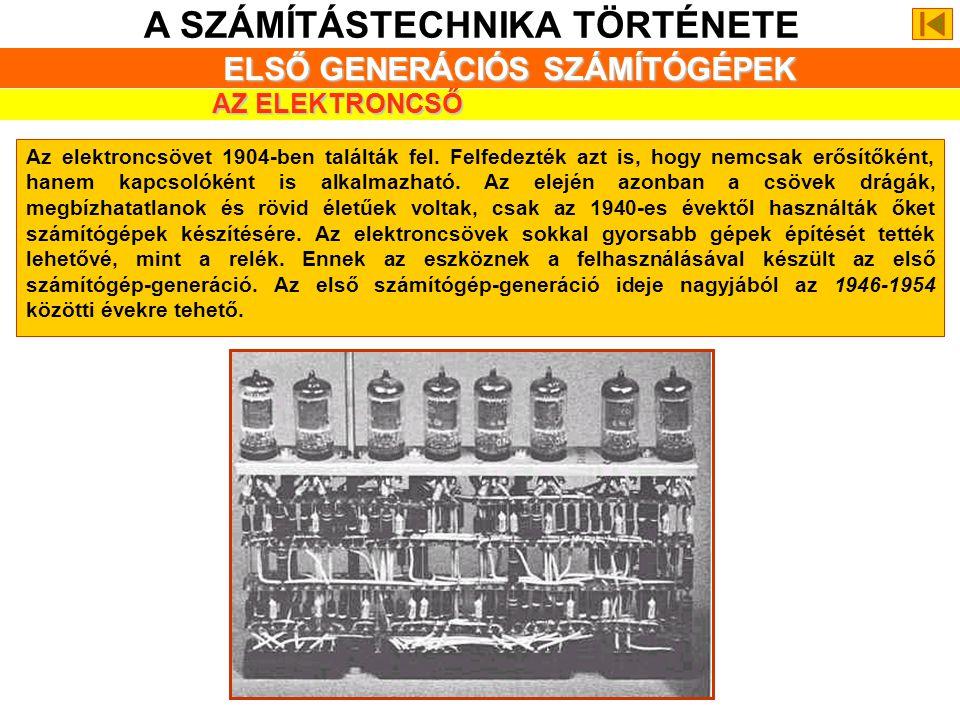 A SZÁMÍTÁSTECHNIKA TÖRTÉNETE ELSŐ GENERÁCIÓS SZÁMÍTÓGÉPEK AZ ELEKTRONCSŐ Az elektroncsövet 1904-ben találták fel.
