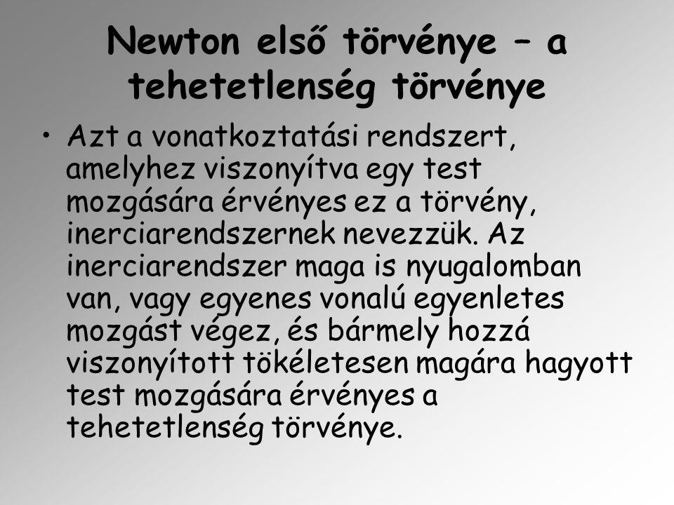 Newton második törvénye – a dinamika alaptörvénye Egy pontszerű test lendületének(impulzusának) a megváltozása egyenesen arányos és azonos irányú a testre ható, F erővel.