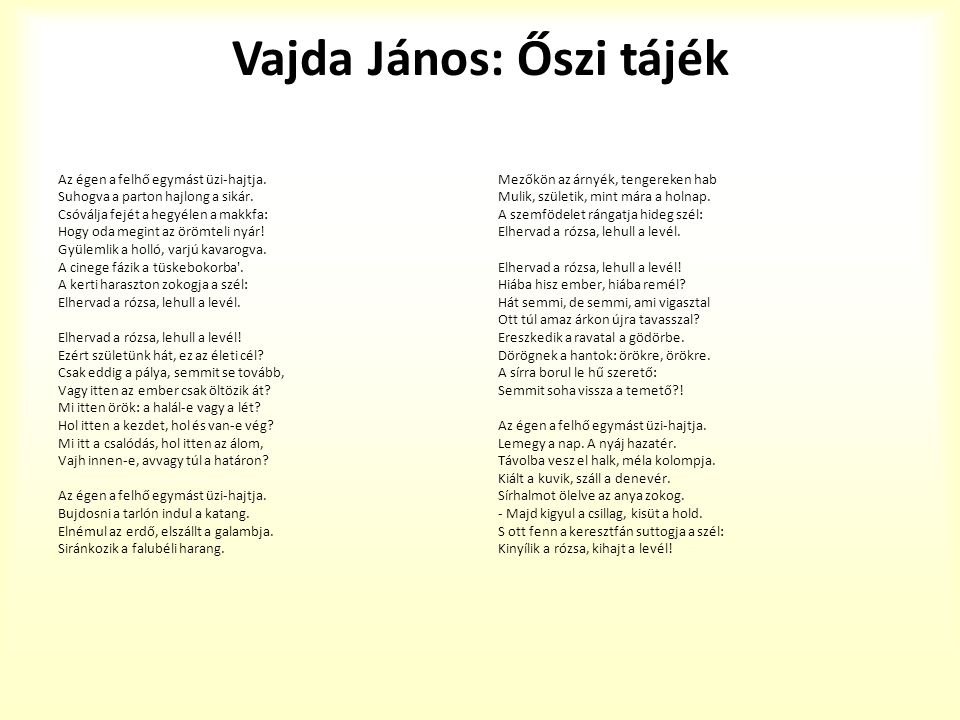 János Vajda: An autumn reverie Cloud chases cloud athwart the sky, The babbling foam curves round the coast, The tall oak shakes it s locks on high.