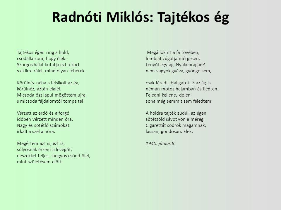 Miklós Radnóti: Foamy sky The moon sways on a foamy sky, I am amazed that I live.