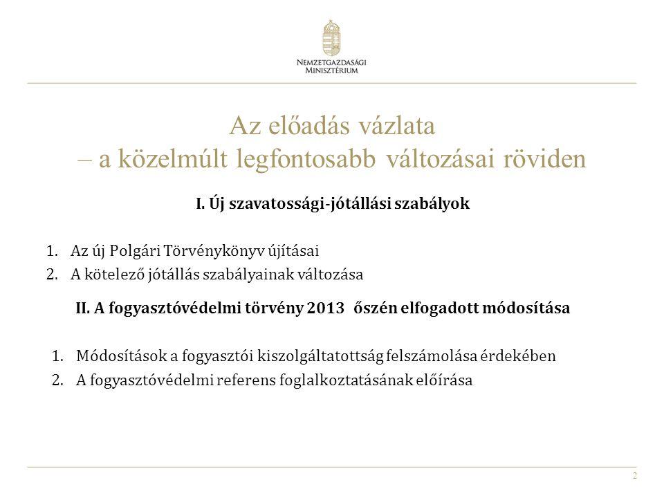 3 I.Új szavatossági-jótállási szabályok 1. Az új Polgári Törvénykönyv újításai 2014.