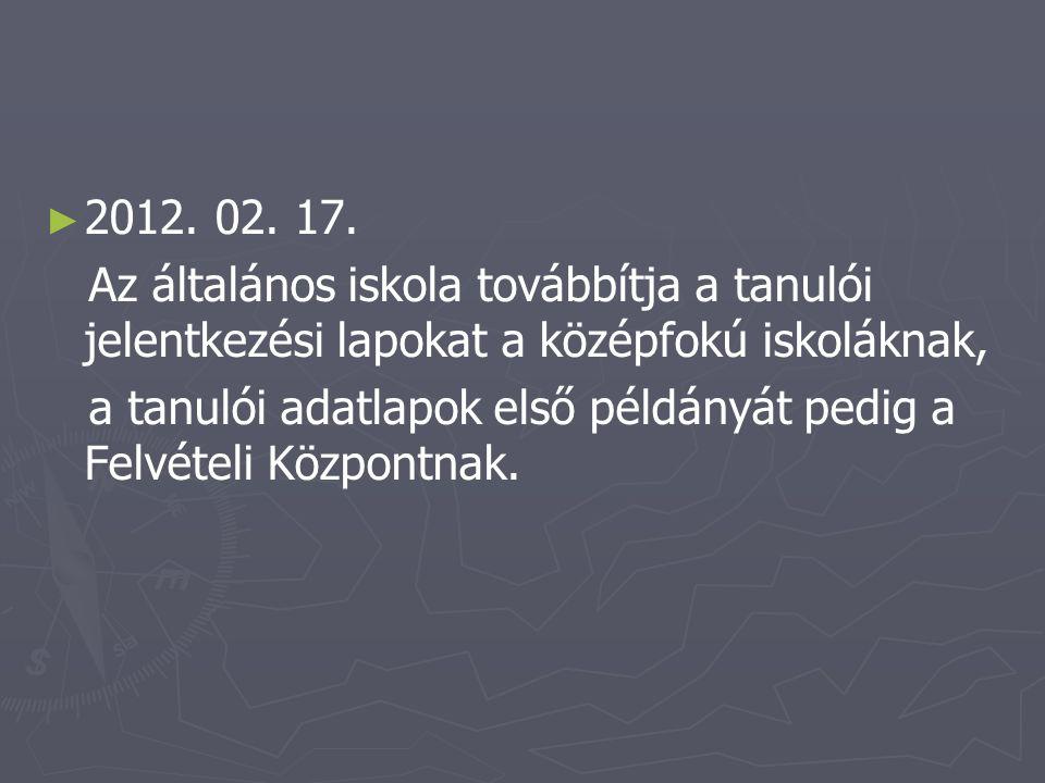 ► ► 2012. 02. 20.–03. 09. A szóbeli meghallgatások az általános felvételi eljárás keretében.