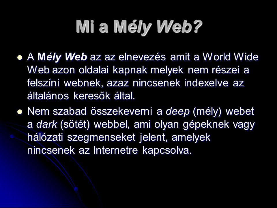 A láthatatlan web A láthatatlan web információi sokkal nagyobb mennyiségűek nagyobb mennyiségűek jobb minőségűek jobb minőségűek pontosabbak pontosabbak ellenőrzöttek ellenőrzöttek Rendezettebbek Rendezettebbek Általánosságban elmondható, hogy a láthatatlan web információforrásainak minősége háromszor jobb a felszíni, a látható web információinál