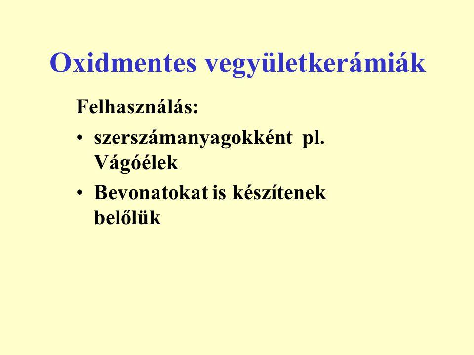 Nitrid és karbidkerámiák titánnitrid (felületi bevonat), köbös bórnitrid amely nagysebességű forgácsoló szerszámanyag mivel nem lép reakcióba a fémmel.