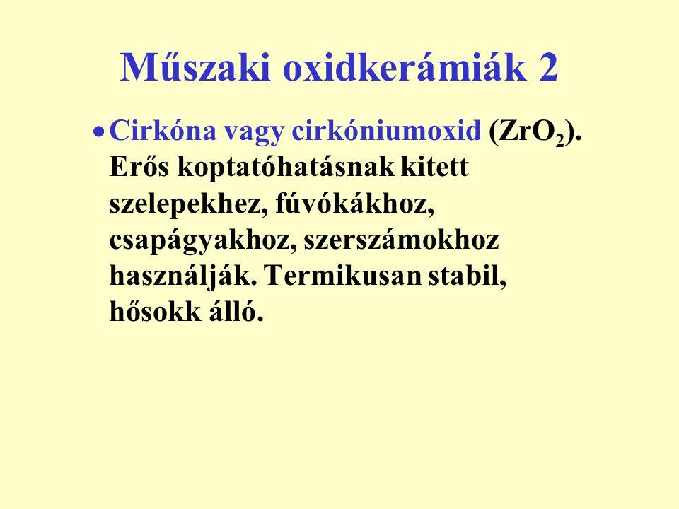Műszaki oxidkerámiák 3  magnézium oxid MgO (2800 C  )  Az Al 2 O3-hoz 2050 C  és a ZrO 2 -hoz (2690 C  ) képest még nagyobb olvadási hőmérsékletű),  a MgO a ZrO 2 -hoz adagolva részleges stabilitást eredményez, azaz akadályozza a ZrO 2 termékek hőmérséklettől függő átalakulását és az ebből adódó térfogatváltozást.
