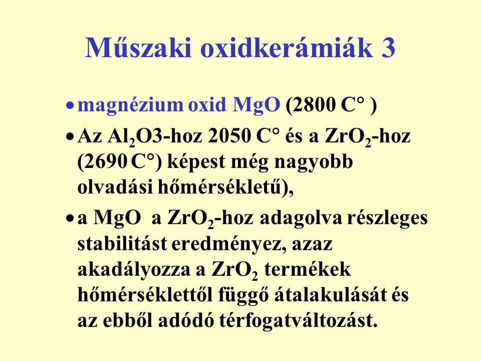 Műszaki oxidkerámiák 4 A fémoxid (MeO) tartalmú mágnesezhető, szigetelő tulajdonságú, így kis örvényáram veszteségű lágymágneses ferritek(MeO.Fe 2 O 3, Me = Mn, Cr, Co, Ni, Cu, Mg, Zn, Cd) ill.