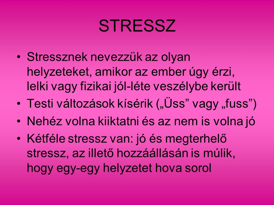Stressz kezelése, javunkra fordítása Társas támogatás Megküzdés Iskolázottság/műveltség szerepe Kocogás Kacagás Relaxáció Optimizmus, szívósság