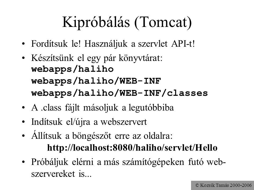 © Kozsik Tamás 2000-2006 Értékelés Ez a szervlet mindig ugyanazt az oldalt adja vissza Az igazi haszna a szervleteknek a dinamikus HTML oldalak generálásában rejlik Sokszor a szervlet aktiválása a böngészőből paraméterek átadásával is jár Például egy HTML form a szervlettől vár választ