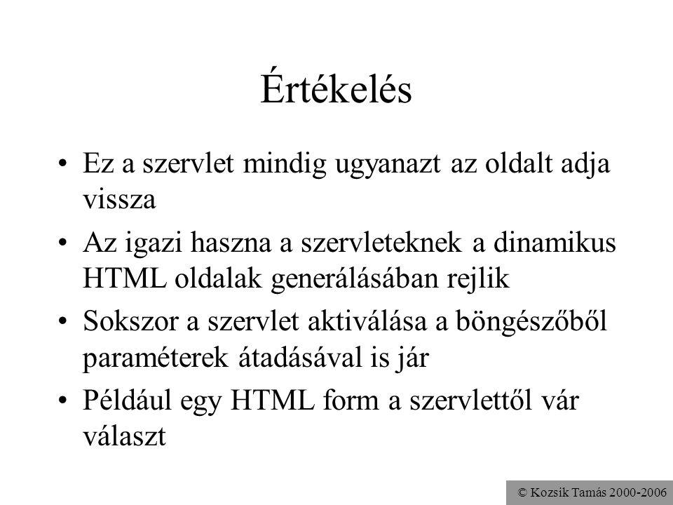 © Kozsik Tamás 2000-2006 Feladat Írjunk olyan szervletet, amely egy, a felhasználó által begépelt szöveget megfordít.