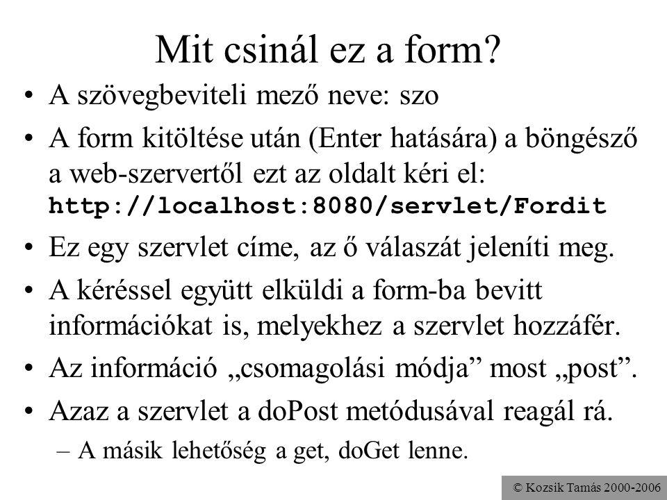© Kozsik Tamás 2000-2006 import javax.servlet.*; import javax.servlet.http.*; import java.io.*; public class Fordit extends HttpServlet { public void doPost( HttpServletRequest req, HttpServletResponse res ) throws IOException { StringBuffer s = new StringBuffer( req.getParameter( szo ) ); res.setContentType( text/html ); PrintWriter out = res.getWriter(); out.println( Hi + + s.reverse().toString() + ); out.close(); }