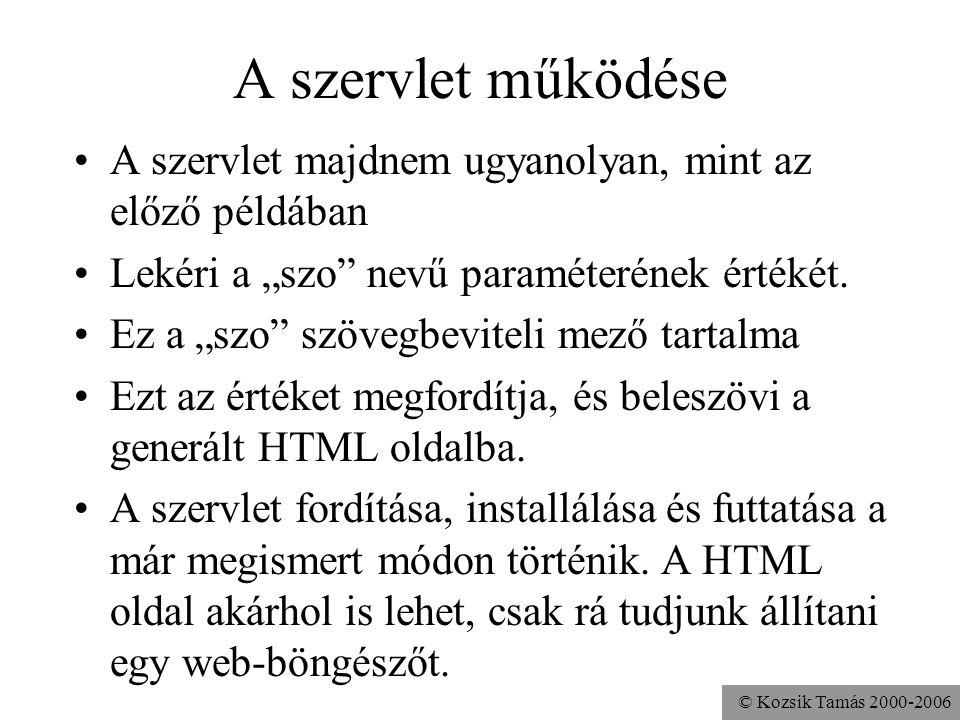 © Kozsik Tamás 2000-2006 Webalkalmazás Modern világ… A szervletet a web.xml fájl segítségével lehet konfigurálni Ezt a fájlt az alkalmazás (például haliho ) WEB-INF könyvtárába kell helyezni Az alkalmazáshoz tartozó statikus oldalak és egyéb fájlok a WEB-INF -en kívül lesznek A WEB-INF/lib könyvtárban jar fájlokban a használt programkönyvtárak (például JDBC meghajtók) lehetnek