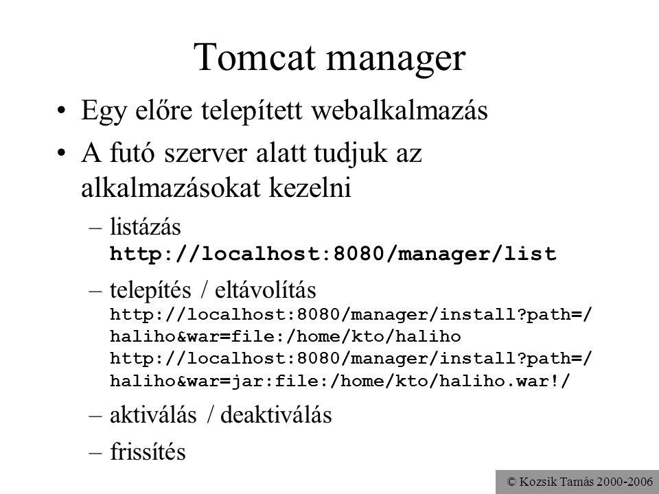 © Kozsik Tamás 2000-2006 Azonosítás Alapból nincs engedélyezve Az alapértelmezett azonosítás: MemoryRealm $CATALINA_HOME/conf/tomcat-users.xml Be kell írni egy ilyen sort: