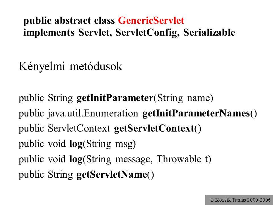© Kozsik Tamás 2000-2006 public abstract class HttpServlet extends GenericServlet public void service( ServletRequest req, ServletResponse res ) // hívja a másik service-t protected void service( HttpServletRequest req, HttpServletResponse res ) throws ServletException, java.io.IOException // hívja a doGet/Post/Put/Head/Delete/Trace/Options metódusokat // ServletException fel nem ismert HTTP kérésre (felüldefiniálható) protected void doGet( HttpServletRequest req, HttpServletResponse res ) throws ServletException, java.io.IOException