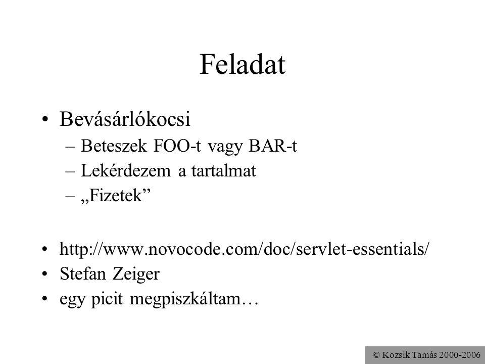 © Kozsik Tamás 2000-2006 Session API (cookie-val) HttpSession objektumban objektumokat tárolhatunk setAttribute és getAttribute –régebben: putValue és getValue session indítás és leállítás időkorlát