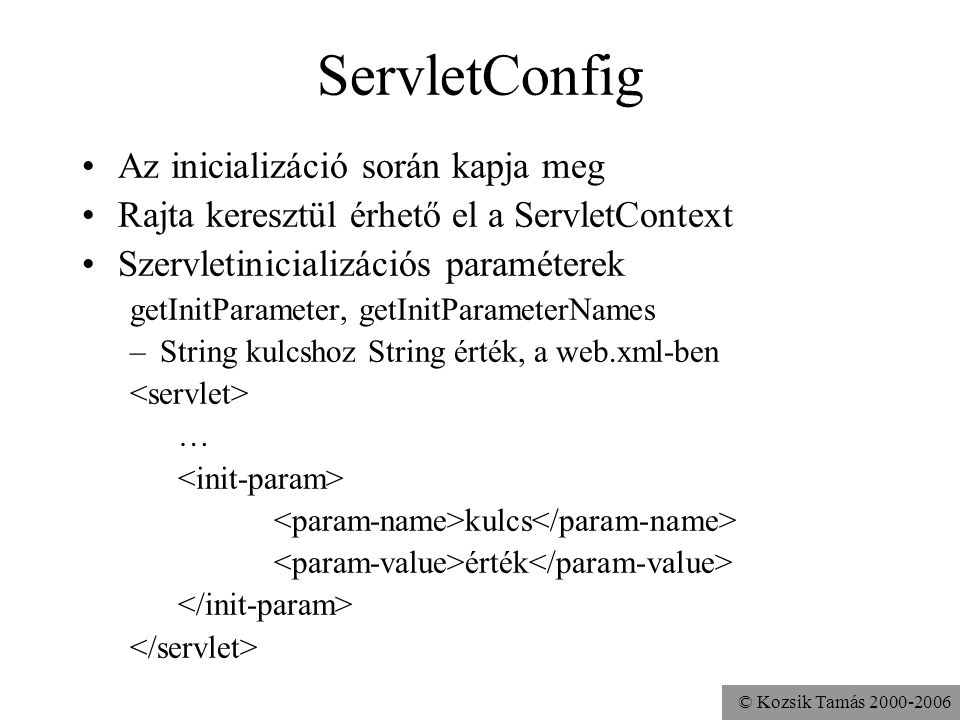 © Kozsik Tamás 2000-2006 Request Paraméterek Attribútumok HTTP fejlécek Cookie-k (getCookies) Locale-ok (getLocal, getLocales) …