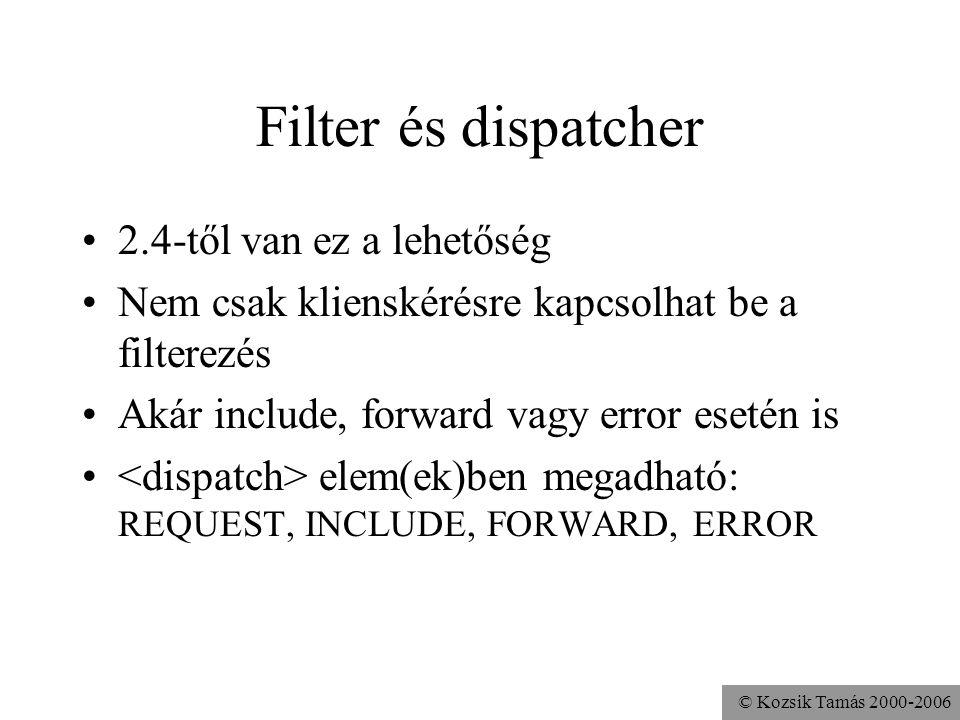 © Kozsik Tamás 2000-2006 Webalkalmazás indítása Listener objektumok példányosítása (1/def/JVM) ServletContextListener-ekre contextInitialized meghívása Filterek példányosítása (1/def/JVM) és init metódusuk meghívása Azon szervletek példányosítása és init metódusuk meghívása amelyekben van