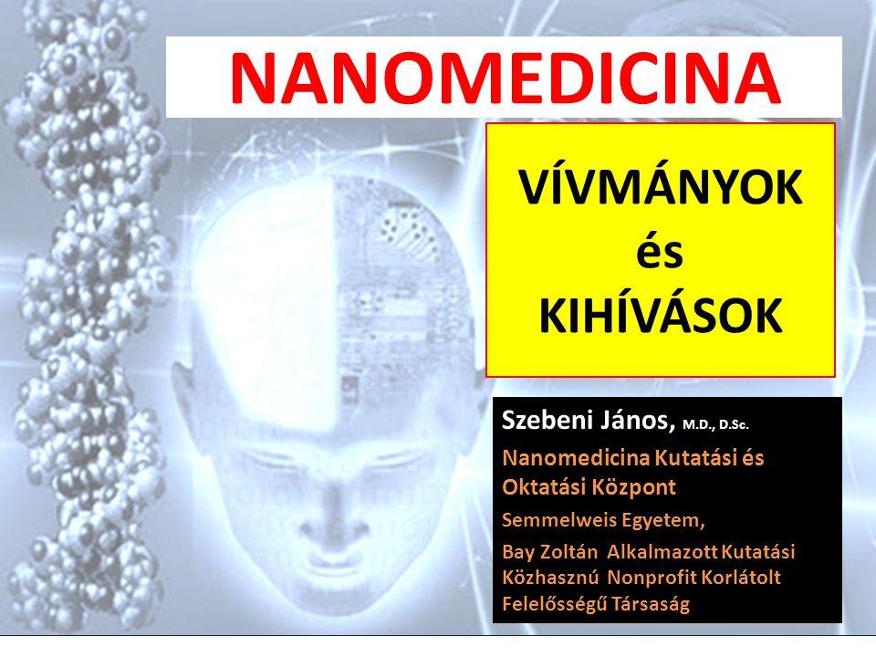 –Nanotechnológia - nanomedicina alapjai Definiciók Helyzetkép, statisztikák –Alkalmazások Piacon lévő termékek Doxil –Kihivások – problémák Témák