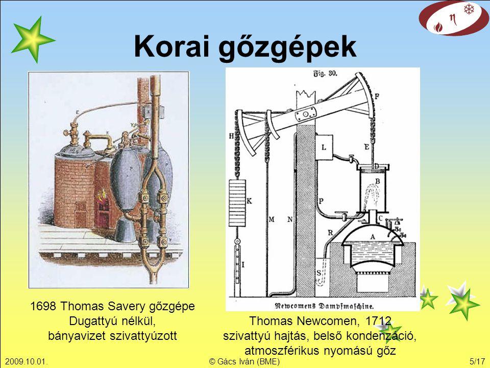 """2009.10.01.© Gács Iván (BME)6/17 Első gőzgépek (Watt) James Watt gőzgépe, 1768/69 külső kondenzáció, henger nem hűl le Atmoszférikus nyomású gőz kondenzálása kelt vákuumot Később: """"nagynyomású gőz, tolattyú, kettős működés"""