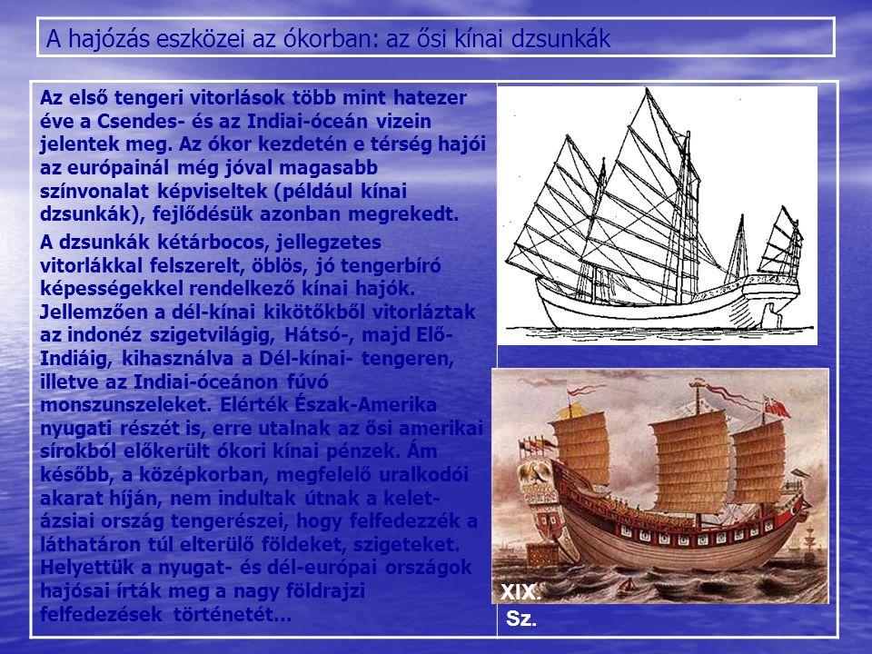 A hajózás eszközei az ókorban: vitorlások a Földközi tengeren A térségben Krétán jelentek meg az első gerincre, bordára épített, sűrű sorokban elhelyezett evezőkkel hajtott hajók.
