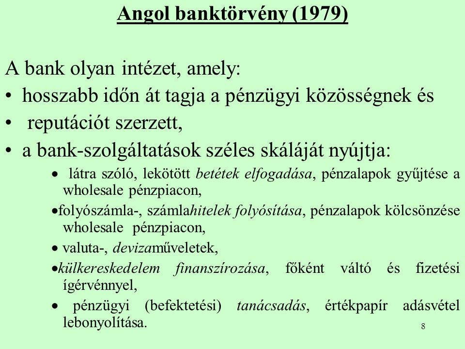 9 Angol banktörvény (1987) Jegybanki engedély a fő banki funkciókhoz, aki ellátja, az a bank.