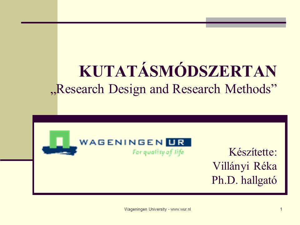 Wageningen University - www.wur.nl2 Különbségek a tudományos kutatásban Empirikus kutatás (tapasztalati) - nem-empirikus kutatás (elméleti) Laboratóriumi kutatás – terep kutatás – asztali kutatás Kvalitatív kutatás (minőségi) - kvantitatív kutatás (mennyiségi) Béta kutatás - gamma kutatás Alkalmazott kutatás – alapvető kutatás (vagy: gyakorlatorientált - elméletorientált) Elmélet bizonyítása (hipotézis teszt) – elmélet generálás (feltárás)