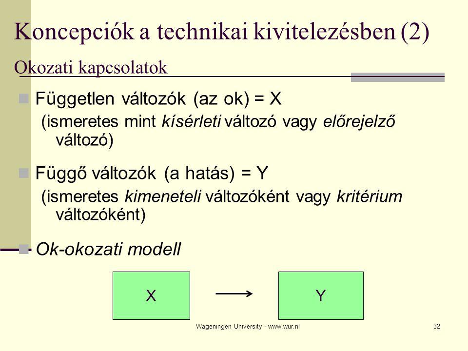 Wageningen University - www.wur.nl33 A kísérlet (1) A kísérlet célja: A kísérlet olyan kvantitatív eljárás, amely a függő és független változó közti ok-okozati összefüggés feltárását célozza.